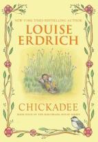 chickadee - erdrich